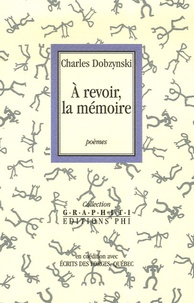 Charles Dobzynski - A revoir, la mémoire.