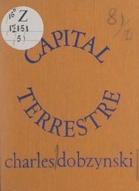 Charles Dobzynski - Capital terrestre.