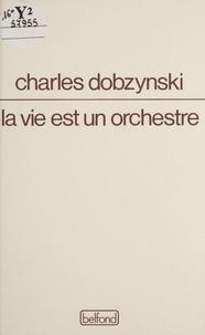 Charles Dobzynski - La vie est un orchestre.
