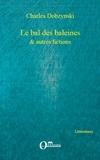 Charles Dobzynski - Le bal des baleines & autres fictions.