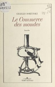 Charles Dobzynski - Le Commerce des mondes.