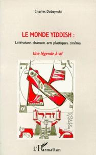 Charles Dobzynski - Le monde Yiddish - Littérature, chanson, arts plastiques, cinéma, Une légende à vif.