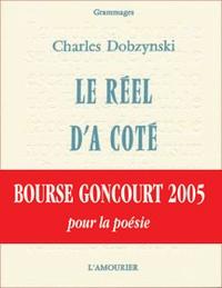 Charles Dobzynski - Le réel d'à côté.
