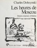 Charles Dobzynski et  Abidine - Les heures de Moscou.