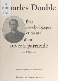 Charles Double et Philippe Artières - État psychologique et mental d'un inverti parricide, 1905 - Suivi de Impressions d'un condamné. Hermaphrodite mental !.