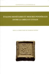 Charles Doyen - Etalons monétaires et mesures pondérales entre la Grce et l'Italie - Actes du Colloque de Bruxelle (5-6 septembre 2013).