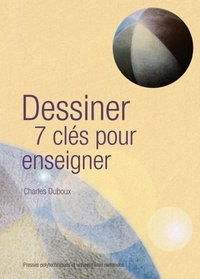 Dessiner- 7 clés pour enseigner - Charles Duboux |