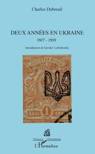 Charles Dubreuil - Deux années en Ukraine 1917-1919.
