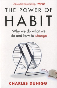 Charles Duhigg - The Power of Habit - Why We Do What We Do and How to Change.