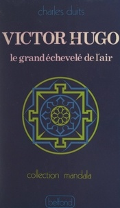 Charles Duits et J.-C. Bailly - Victor Hugo - Le grand échevelé de l'air.