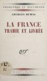 Charles Dumas - La France trahie et livrée.