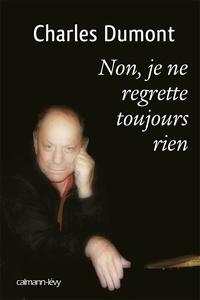 Charles Dumont - Non, je ne regrette toujours rien.