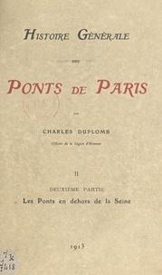 Charles Duplomb et  Picault - Histoire générale des ponts de Paris (2). Les ponts en dehors de la Seine.