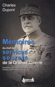 Charles Dupont - Mémoires du chef des services secrets de la Grande Guerre.
