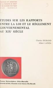 Charles Durand et Albert Lanza - Études sur les rapports entre la loi et le règlement gouvernemental au XIXe siècle.