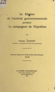 Charles Durand et  Faculté de droit d'Aix-en-Prov - Le régime de l'activité gouvernementale pendant les campagnes de Napoléon.