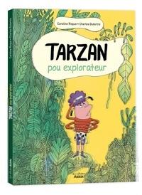 Charles Dutertre et Caroline Roque - Tarzan, pou explorateur.