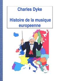 Charles Dyke - Histoire de la musique européenne.