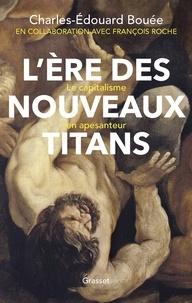 Charles-Edouard Bouée et François Roche - L'ère des nouveaux Titans - Le capitalisme en apesanteur.