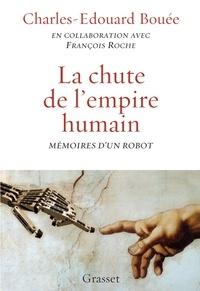 Charles-Edouard Bouée et François Roche - La chute de l'Empire humain - Mémoires d'un robot.