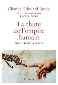 Charles-Edouard Bouée - La chute de l'Empire humain - Mémoires d'un robot.