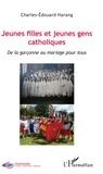 Charles-Edouard Harang - Jeunes filles et jeunes gens catholiques - De la garçonne au mariage pour tous.