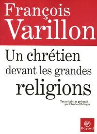 Charles Ehlinger et François Varillon - Un chrétien devant les grandes religions.