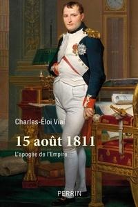 Charles-Eloi Vial - 15 août 1811 - L'apogée de l'Empire ?.