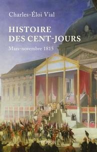 Charles-Eloi Vial - Histoire des cent jours - Mars-novembre 1815.