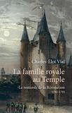 Charles-Eloi Vial - La famille royale au temple - Le remords de la Révolution 1792-1795.