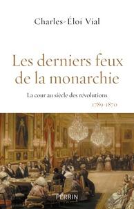 Les derniers feux de la monarchie - La cour au siècle des révolutions, 1789-1870.pdf