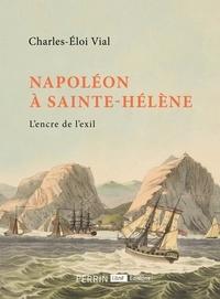 Charles-Eloi Vial - Napoléon à Sainte-Hélène - L'encre de l'exil.