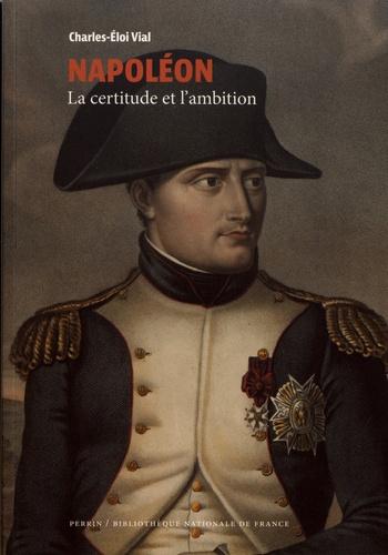 Napoléon. La certitude et l'ambition