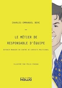 Charles-Emmanuel Berc - Le métier de responsable d'équipe - Devenir manager en centre de contacts multicanal.