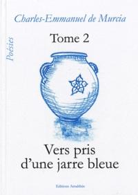 Charles-Emmanuel de Murcia - Vers pris d'une jarre bleue - Tome 2.