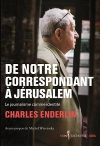 Charles Enderlin - De notre correspondant à Jérusalem - Le journalisme comme identité.