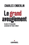 Charles Enderlin et Charles Enderlin - Le Grand aveuglement - Israël et l'irrésistible ascension de l'islam radical.