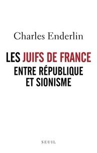 Charles Enderlin - Les Juifs de France entre République et sionisme.