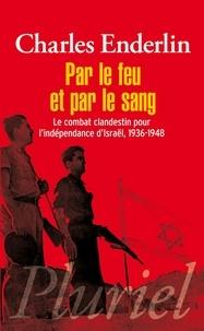 Par le feu et par le sang - Le combat clandestin pour lindépendance dIsraël, 1936-1948.pdf