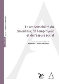 La responsabilité du travailleur, de l'employeur et de l'assuré social - Charles-Eric Clesse |