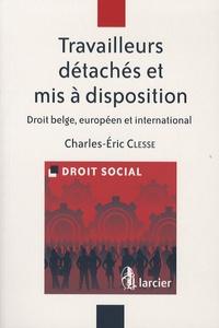 Charles-Eric Clesse - Travailleurs détachés et mis à disposition - Droit belge, européen et international.