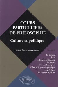 Charles-Eric de Saint-Germain - Cours particuliers de philosophie - Volume 1, Culture et politique.
