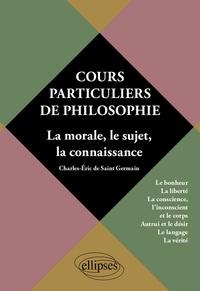 Cours particuliers de philosophie- Volume 2, La morale, le sujet, la connaissance - Charles-Eric de Saint Germain pdf epub