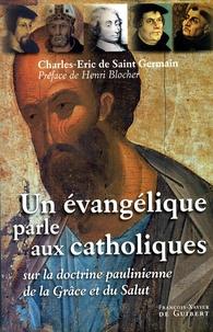 Charles-Eric de Saint Germain - Un évangélique parle aux catholiques - Sur la doctrine paulinienne de la grâce et du salut.