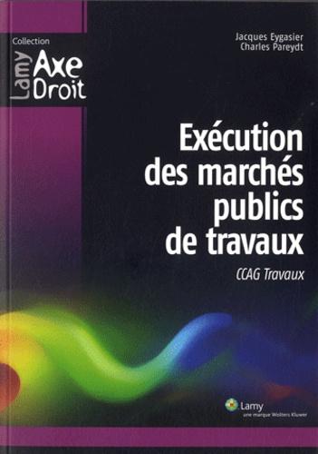 Charles Eric Pareydt et Jacques Eygasier - Exécution des marchés publics de travaux - CCAG Travaux.