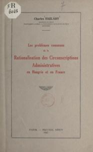 Charles Eszláry - Les problèmes communs de la rationalisation des circonscriptions administratives en Hongrie et en France.