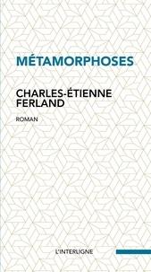 Charles-Etienne Ferland - Métamorphoses.