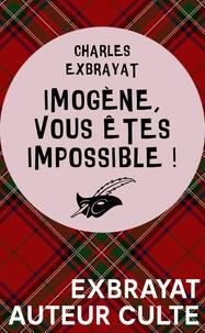 Charles Exbrayat - Imogène, vous êtes impossible.