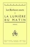 Charles Exbrayat - La Lumière du matin - Les Bonheurs courts - tome 1.