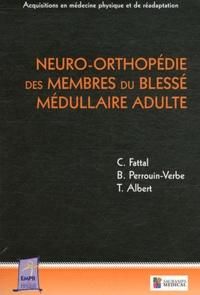 Charles Fattal et Brigitte Perrouin-Verbe - Neuro-orthopédie des membres du blessé médullaire adulte.